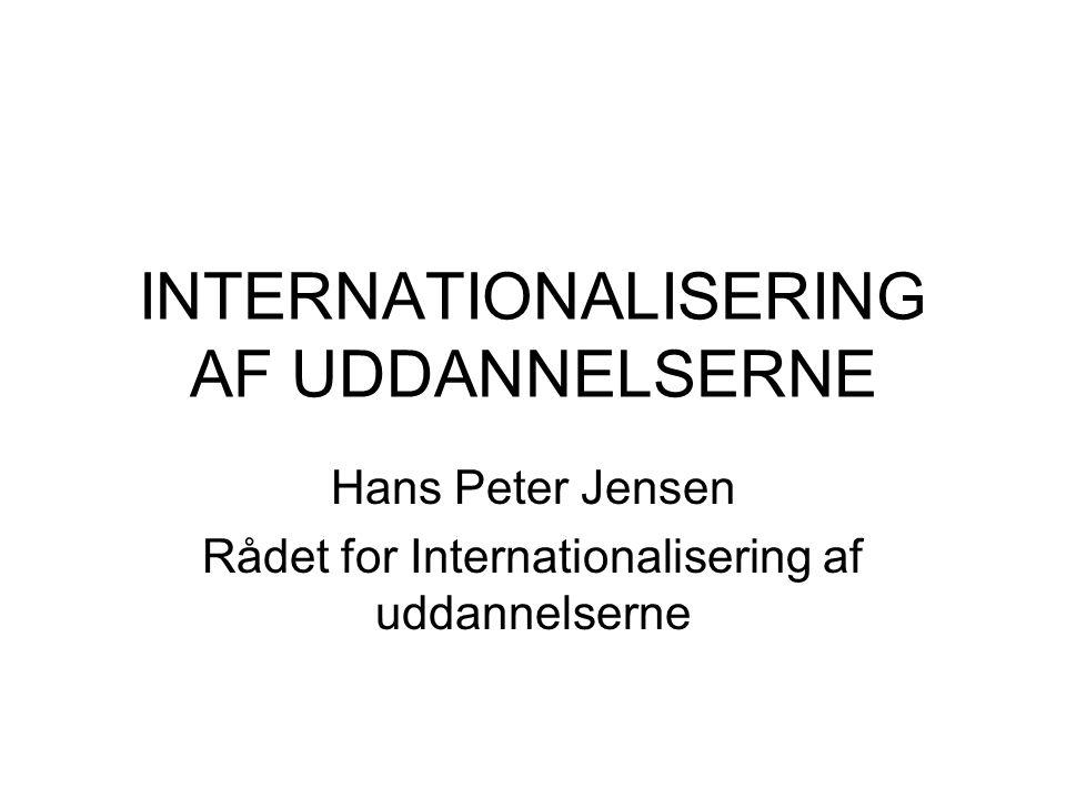 INTERNATIONALISERING AF UDDANNELSERNE Hans Peter Jensen Rådet for Internationalisering af uddannelserne