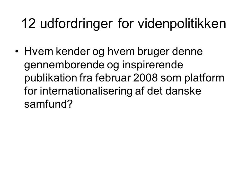 12 udfordringer for videnpolitikken Hvem kender og hvem bruger denne gennemborende og inspirerende publikation fra februar 2008 som platform for internationalisering af det danske samfund