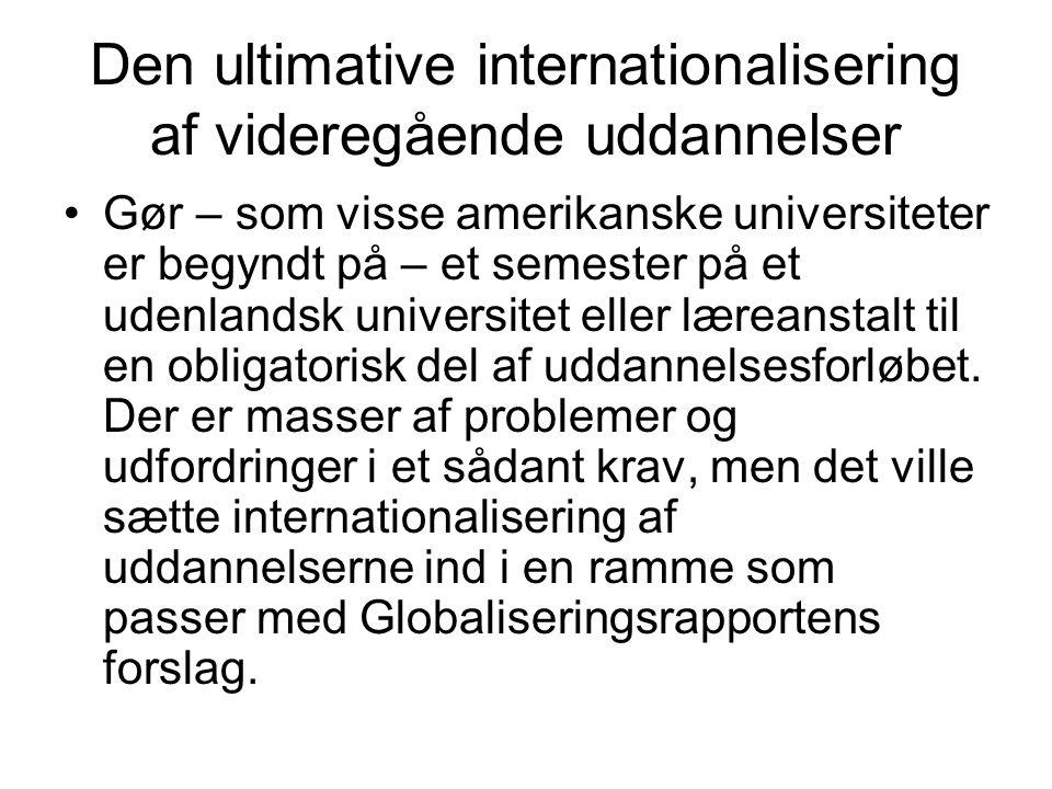 Den ultimative internationalisering af videregående uddannelser Gør – som visse amerikanske universiteter er begyndt på – et semester på et udenlandsk universitet eller læreanstalt til en obligatorisk del af uddannelsesforløbet.