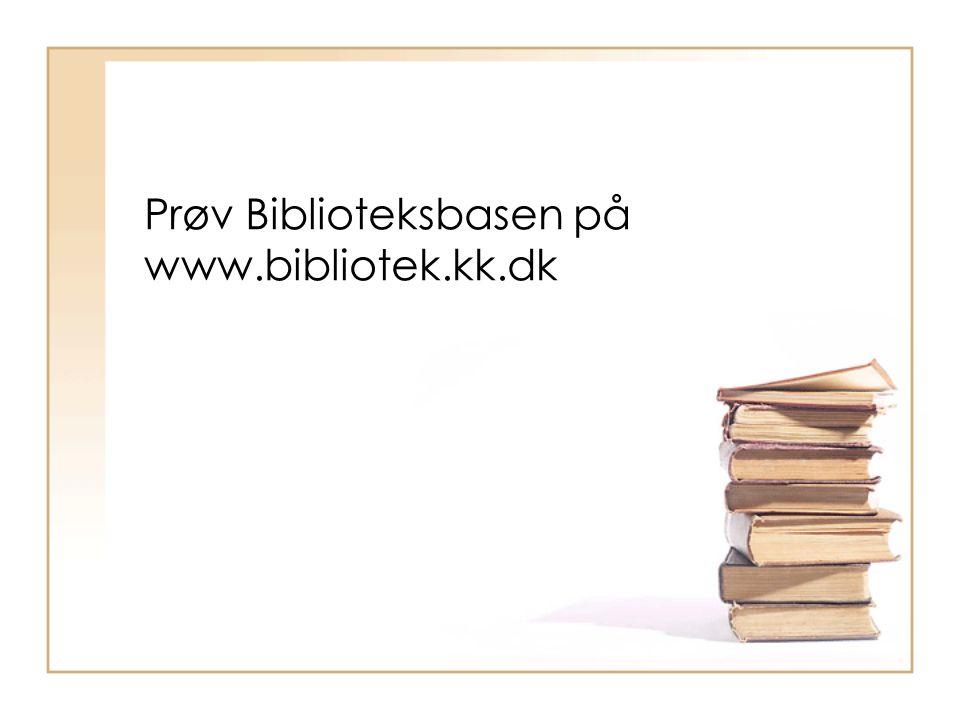 Prøv Biblioteksbasen på www.bibliotek.kk.dk