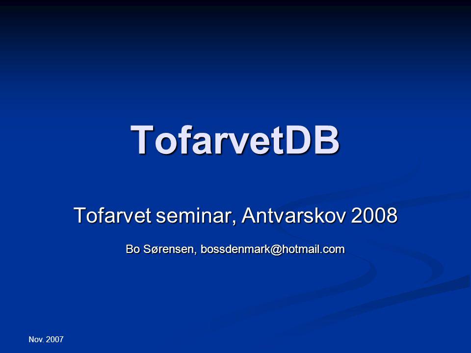 Nov. 2007 TofarvetDB Tofarvet seminar, Antvarskov 2008 Bo Sørensen, bossdenmark@hotmail.com