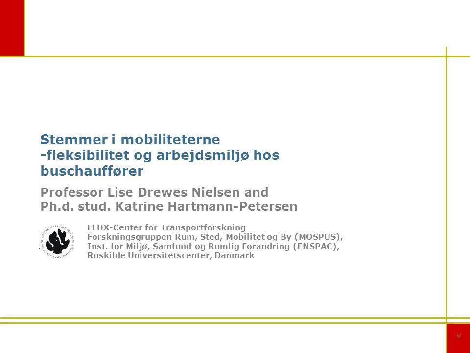 1 Stemmer i mobiliteterne -fleksibilitet og arbejdsmiljø hos buschauffører Professor Lise Drewes Nielsen and Ph.d.