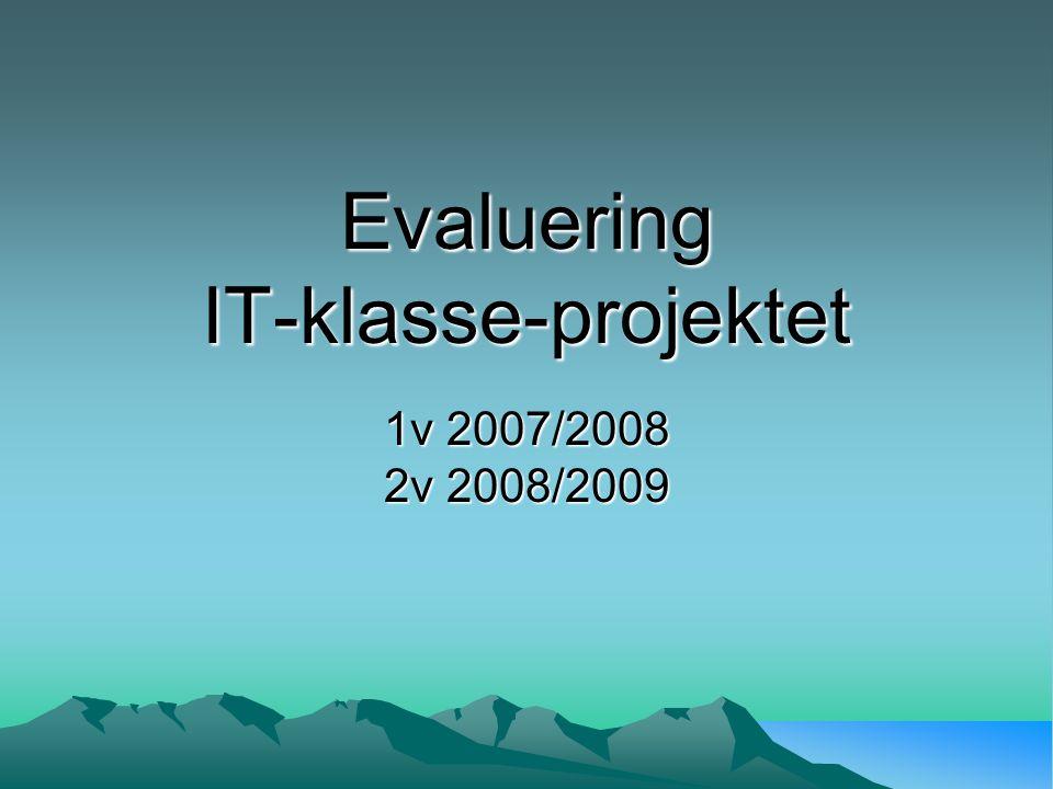 Evaluering IT-klasse-projektet 1v 2007/2008 2v 2008/2009