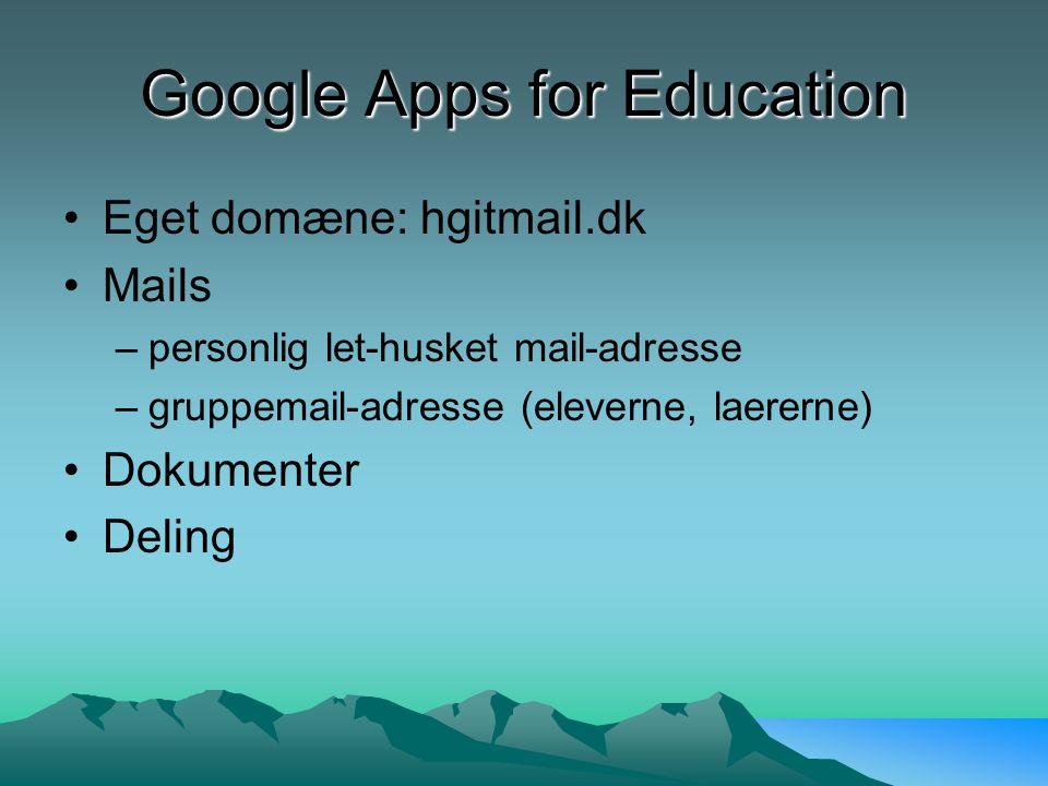 Google Apps for Education Eget domæne: hgitmail.dk Mails –personlig let-husket mail-adresse –gruppemail-adresse (eleverne, laererne) Dokumenter Deling
