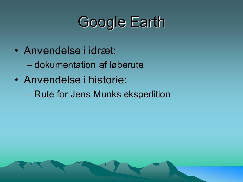 Google Earth Anvendelse i idræt: –dokumentation af løberute Anvendelse i historie: –Rute for Jens Munks ekspedition