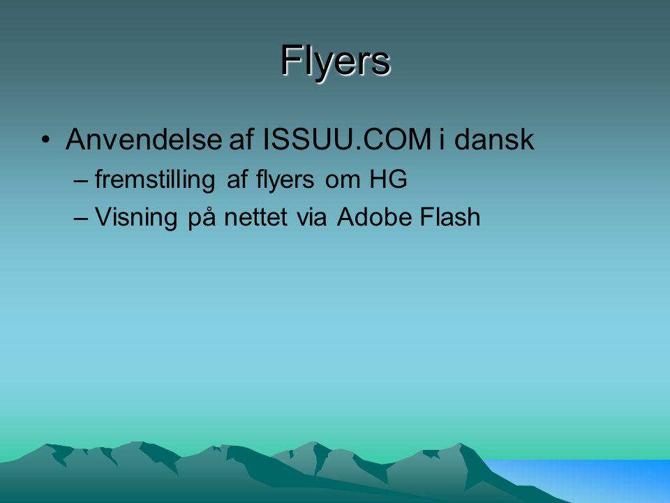 Flyers Anvendelse af ISSUU.COM i dansk –fremstilling af flyers om HG –Visning på nettet via Adobe Flash