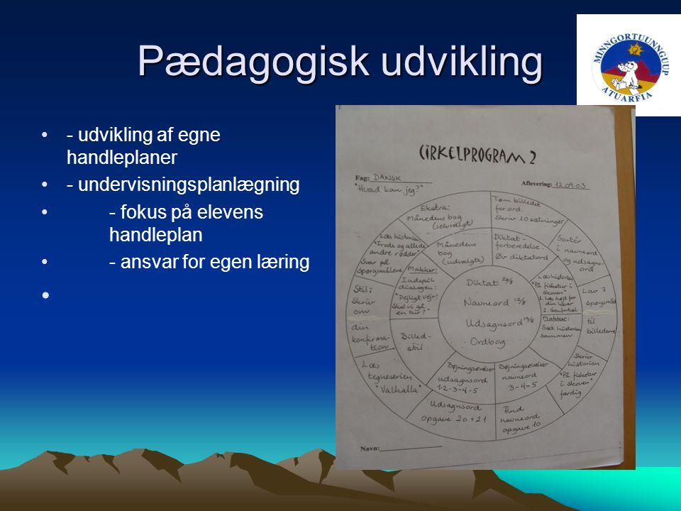 Pædagogisk udvikling - udvikling af egne handleplaner - undervisningsplanlægning - fokus på elevens handleplan - ansvar for egen læring