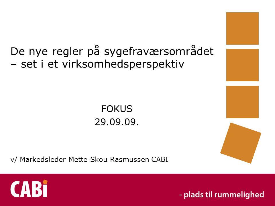 De nye regler på sygefraværsområdet – set i et virksomhedsperspektiv FOKUS 29.09.09.