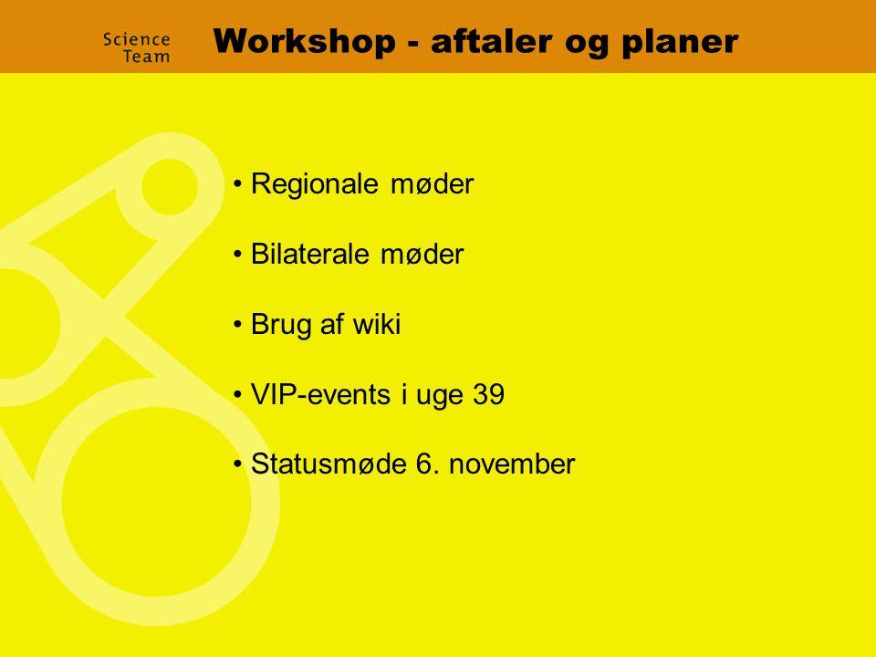 Workshop - aftaler og planer Regionale møder Bilaterale møder Brug af wiki VIP-events i uge 39 Statusmøde 6.