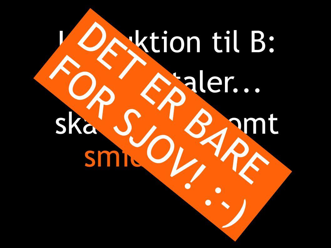 Instruktion til B: Mens A taler... skal du langsomt smide tøjet. DET ER BARE FOR SJOV! :-) 
