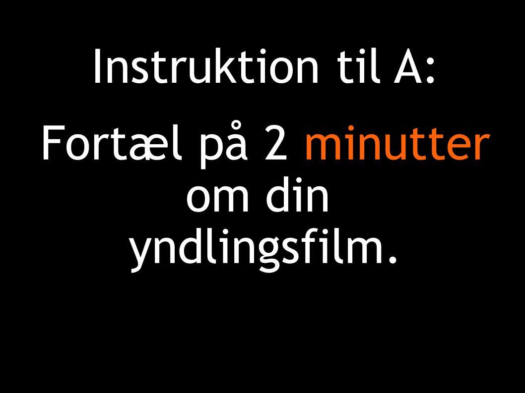 Instruktion til A: Fortæl på 2 minutter om din yndlingsfilm.