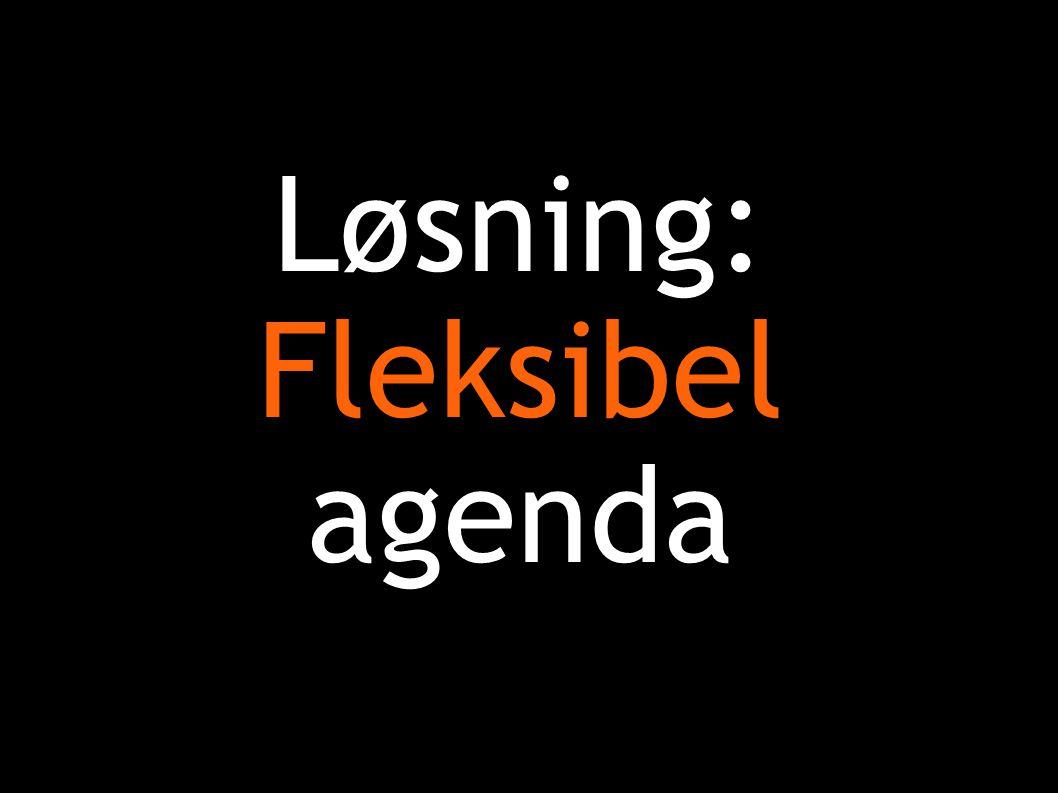 Løsning: Fleksibel agenda