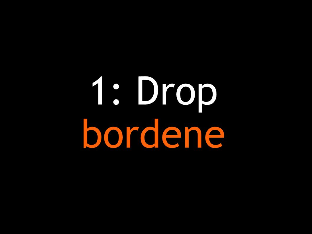 1: Drop bordene