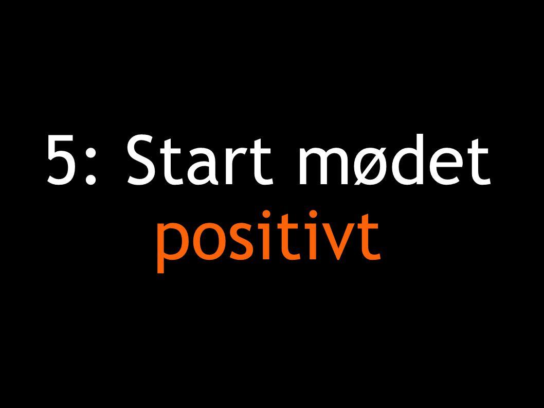 5: Start mødet positivt