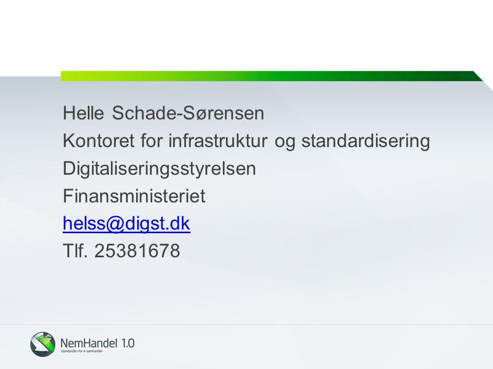 Helle Schade-Sørensen Kontoret for infrastruktur og standardisering Digitaliseringsstyrelsen Finansministeriet helss@digst.dk Tlf.