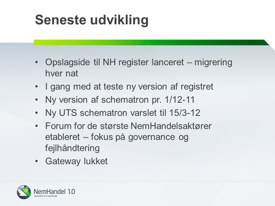 Seneste udvikling Opslagside til NH register lanceret – migrering hver nat I gang med at teste ny version af registret Ny version af schematron pr.