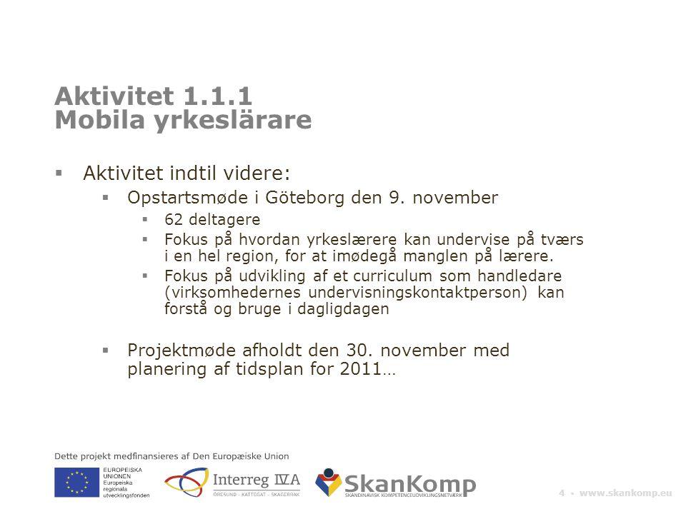 4 ▪ www.skankomp.eu Aktivitet 1.1.1 Mobila yrkeslärare  Aktivitet indtil videre:  Opstartsmøde i Göteborg den 9.