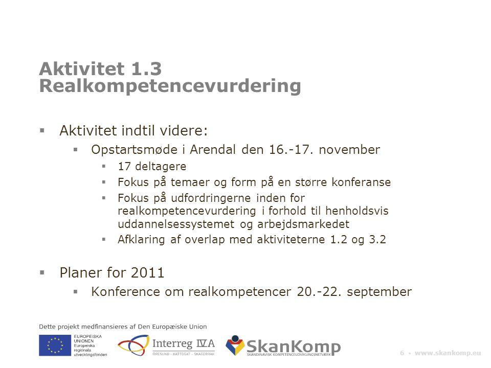 6 ▪ www.skankomp.eu Aktivitet 1.3 Realkompetencevurdering  Aktivitet indtil videre:  Opstartsmøde i Arendal den 16.-17.