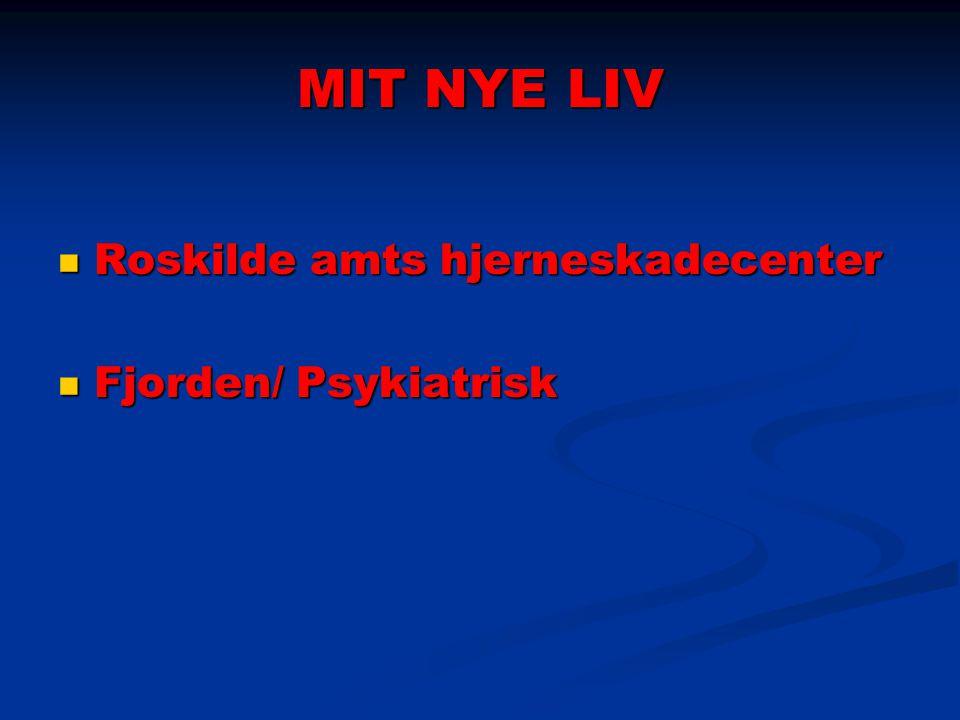 MIT NYE LIV Roskilde amts hjerneskadecenter Roskilde amts hjerneskadecenter Fjorden/ Psykiatrisk Fjorden/ Psykiatrisk