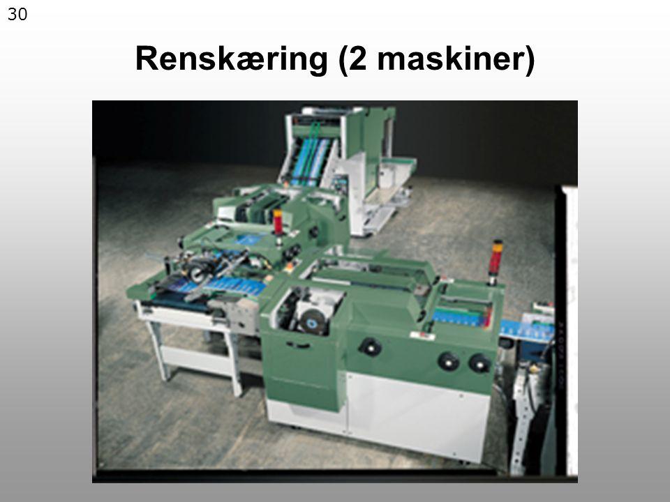 30 Renskæring (2 maskiner)