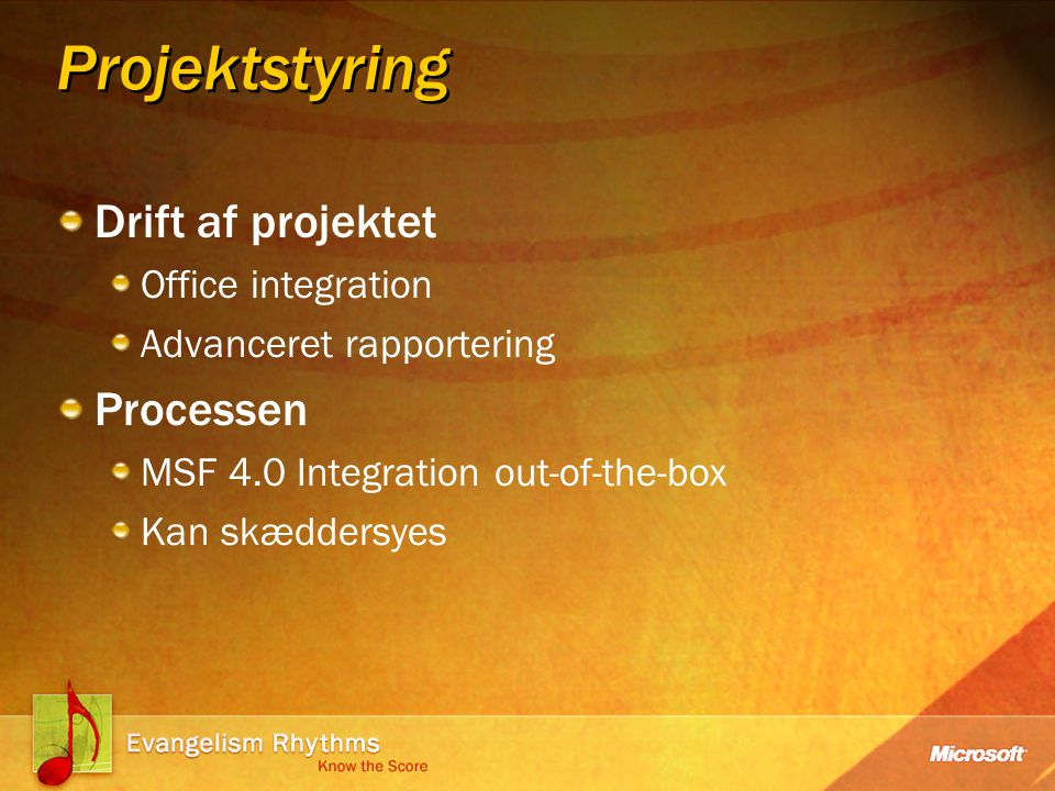 Projektstyring Drift af projektet Office integration Advanceret rapportering Processen MSF 4.0 Integration out-of-the-box Kan skæddersyes