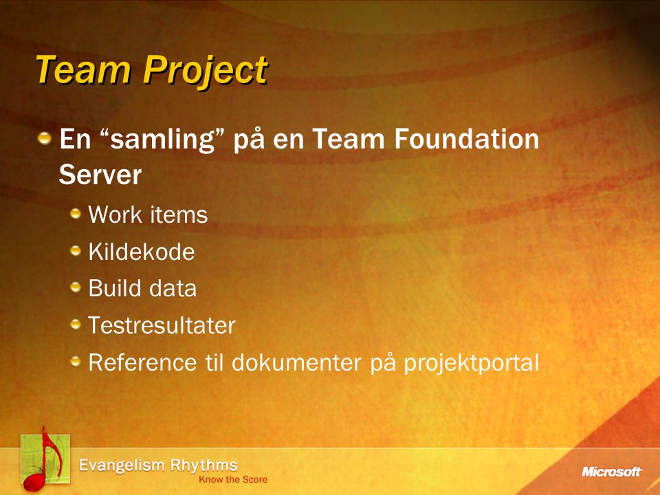 Team Project En samling på en Team Foundation Server Work items Kildekode Build data Testresultater Reference til dokumenter på projektportal
