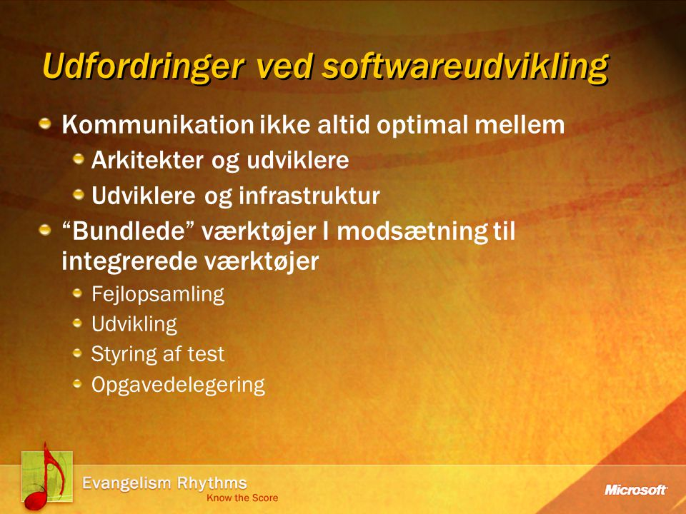 Udfordringer ved softwareudvikling Kommunikation ikke altid optimal mellem Arkitekter og udviklere Udviklere og infrastruktur Bundlede værktøjer I modsætning til integrerede værktøjer Fejlopsamling Udvikling Styring af test Opgavedelegering