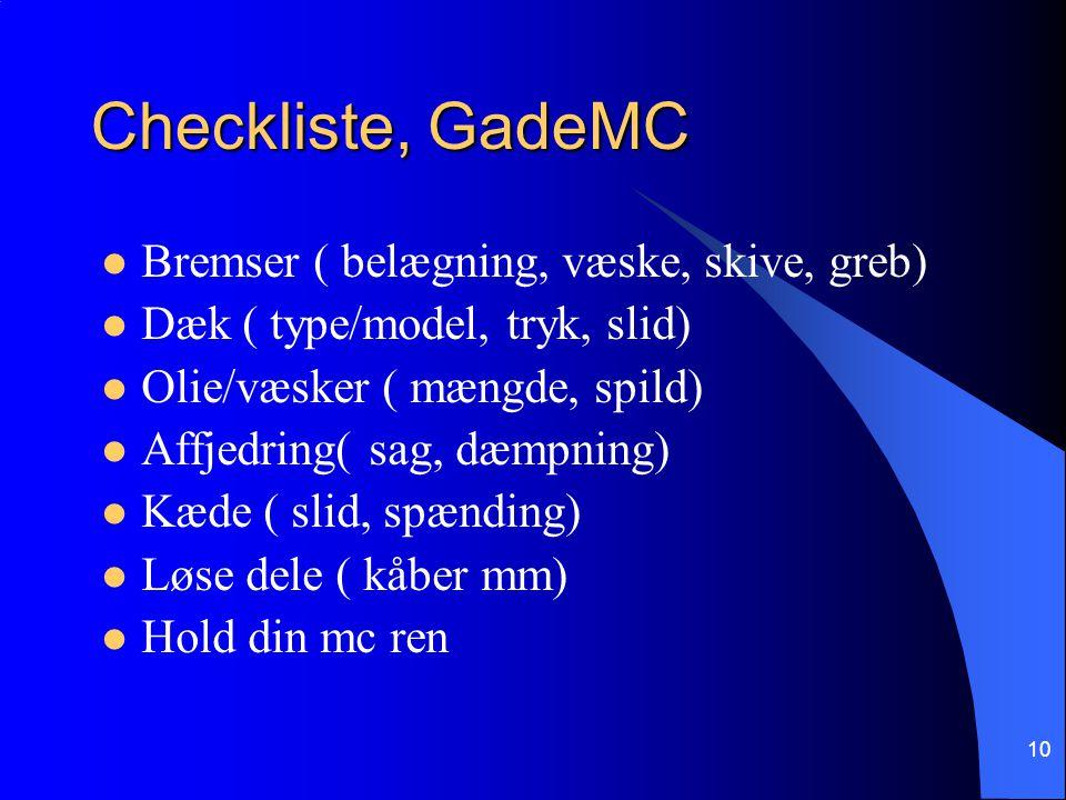Checkliste, GadeMC Bremser ( belægning, væske, skive, greb) Dæk ( type/model, tryk, slid) Olie/væsker ( mængde, spild) Affjedring( sag, dæmpning) Kæde ( slid, spænding) Løse dele ( kåber mm) Hold din mc ren 10
