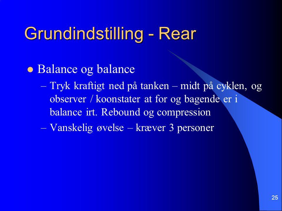 25 Grundindstilling - Rear Balance og balance –Tryk kraftigt ned på tanken – midt på cyklen, og observer / koonstater at for og bagende er i balance irt.