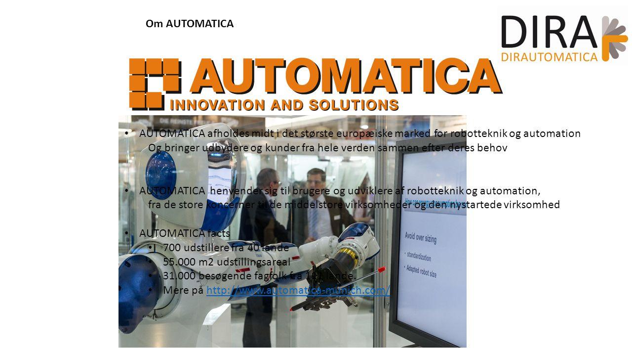 Om AUTOMATICA AUTOMATICA afholdes midt i det største europæiske marked for robotteknik og automation Og bringer udbydere og kunder fra hele verden sammen efter deres behov AUTOMATICA henvender sig til brugere og udviklere af robotteknik og automation, fra de store koncerner til de middelstore virksomheder og den nystartede virksomhed AUTOMATICA facts 700 udstillere fra 40 lande 55.000 m2 udstillingsareal 31.000 besøgende fagfolk fra 111 lande.