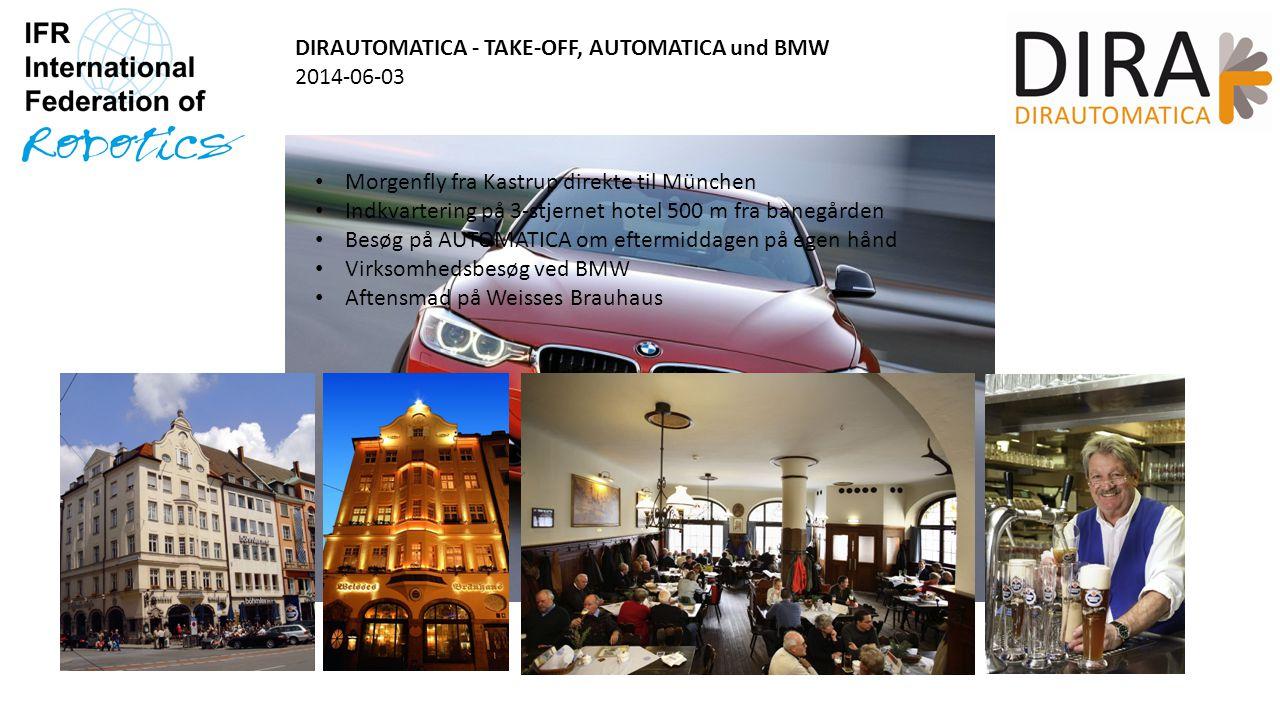 DIRAUTOMATICA - TAKE-OFF, AUTOMATICA und BMW 2014-06-03 Morgenfly fra Kastrup direkte til München Indkvartering på 3-stjernet hotel 500 m fra banegården Besøg på AUTOMATICA om eftermiddagen på egen hånd Virksomhedsbesøg ved BMW Aftensmad på Weisses Brauhaus