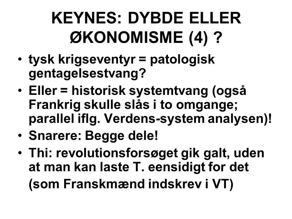 KEYNES: DYBDE ELLER ØKONOMISME (4) . tysk krigseventyr = patologisk gentagelsestvang.