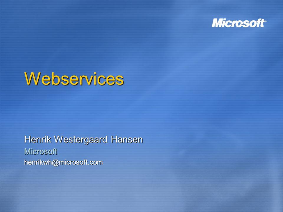 WebservicesWebservices Henrik Westergaard Hansen Microsofthenrikwh@microsoft.com