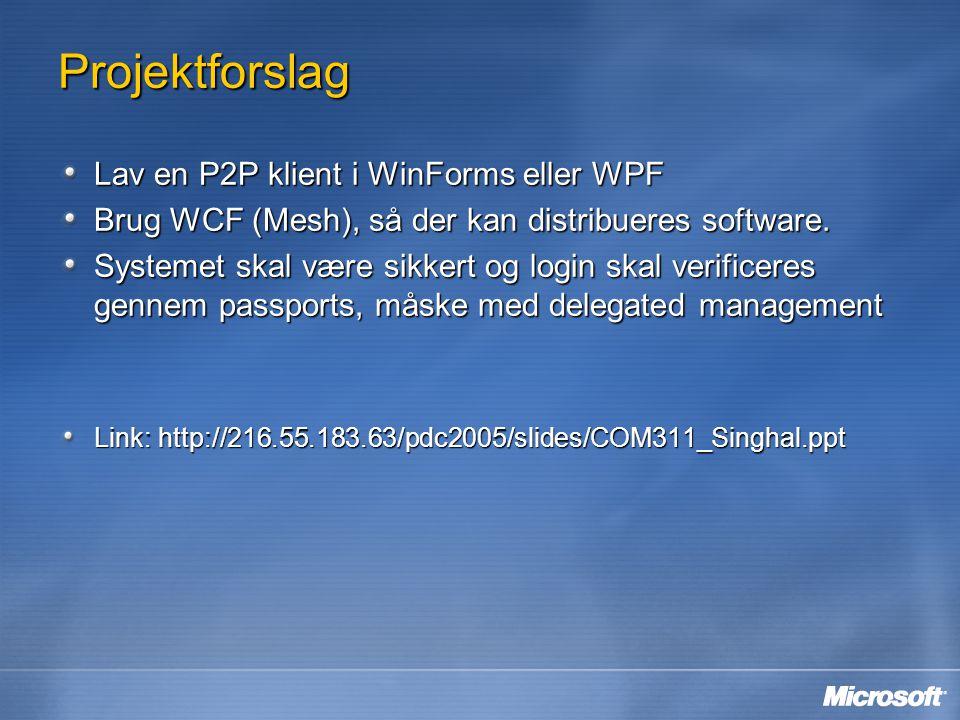 Projektforslag Lav en P2P klient i WinForms eller WPF Brug WCF (Mesh), så der kan distribueres software.