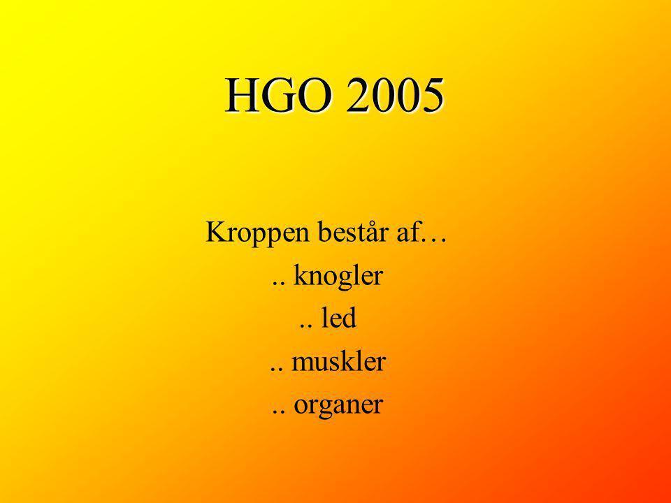 HGO 2005 Kroppen består af….. knogler.. led.. muskler.. organer