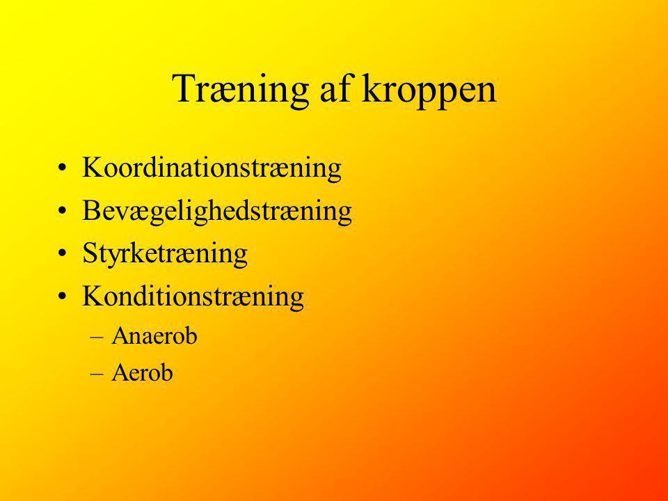 Træning af kroppen Koordinationstræning Bevægelighedstræning Styrketræning Konditionstræning –Anaerob –Aerob