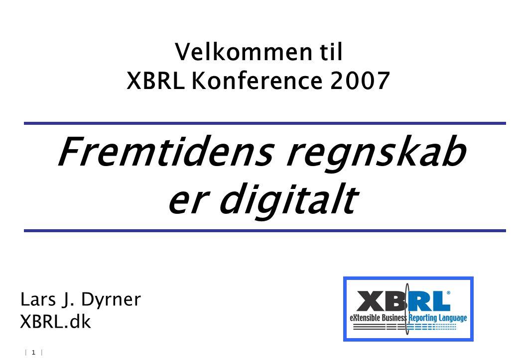 | 1 | Velkommen til XBRL Konference 2007 Lars J. Dyrner XBRL.dk Fremtidens regnskab er digitalt