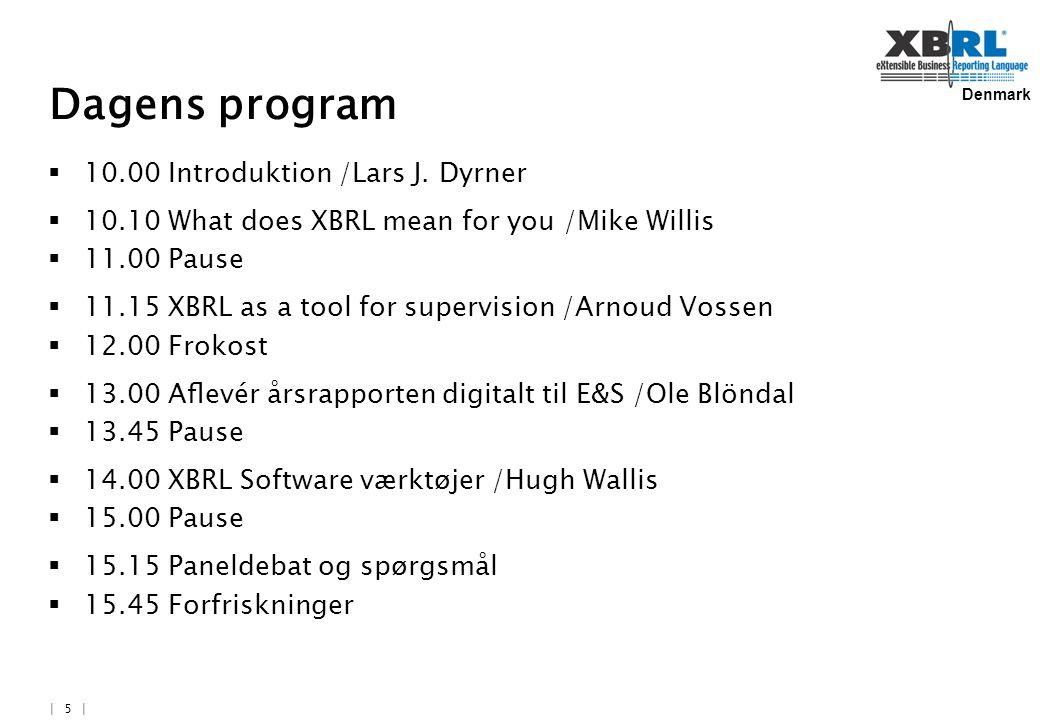 Denmark | 5 | Dagens program  10.00 Introduktion /Lars J.