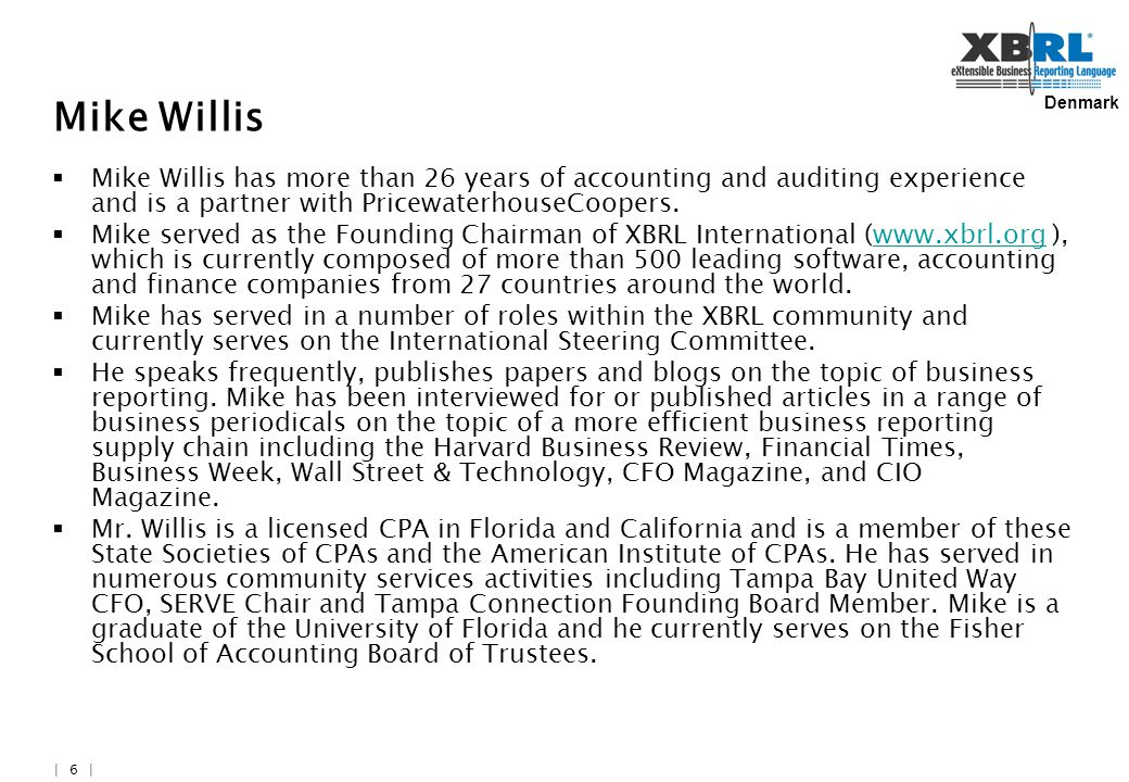 Denmark | 6 | Mike Willis  Mike Willis has more than 26 years of accounting and auditing experience and is a partner with PricewaterhouseCoopers.
