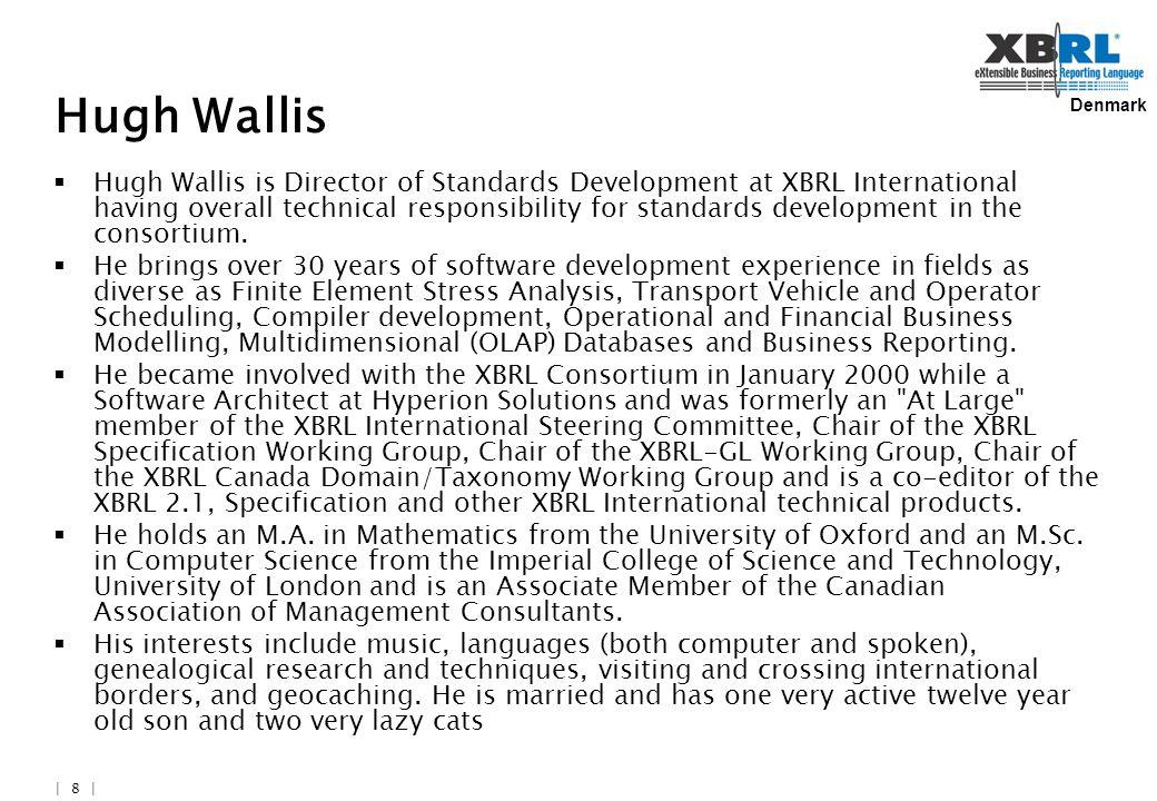 Denmark | 8 | Hugh Wallis  Hugh Wallis is Director of Standards Development at XBRL International having overall technical responsibility for standards development in the consortium.