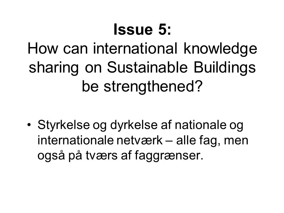 Issue 5: How can international knowledge sharing on Sustainable Buildings be strengthened.
