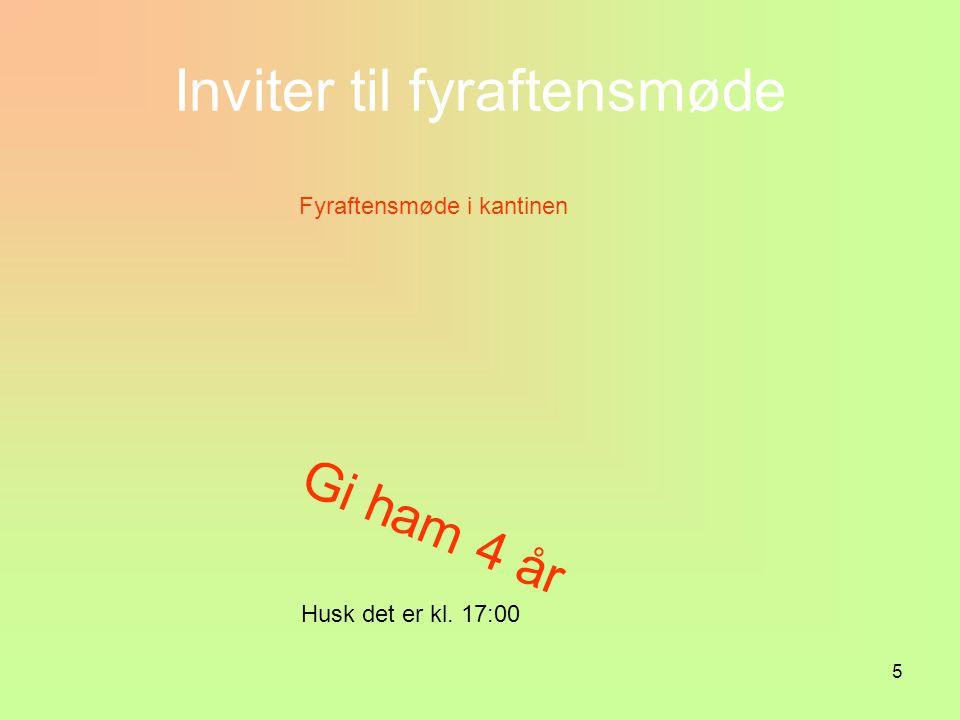 5 Inviter til fyraftensmøde Gi ham 4 år Fyraftensmøde i kantinen Husk det er kl. 17:00