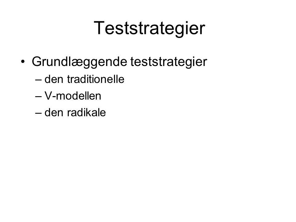 Teststrategier Grundlæggende teststrategier –den traditionelle –V-modellen –den radikale