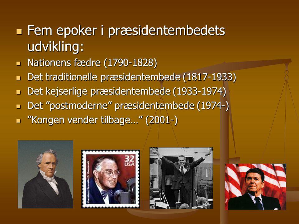 Fem epoker i præsidentembedets udvikling: Fem epoker i præsidentembedets udvikling: Nationens fædre (1790-1828) Nationens fædre (1790-1828) Det traditionelle præsidentembede (1817-1933) Det traditionelle præsidentembede (1817-1933) Det kejserlige præsidentembede (1933-1974) Det kejserlige præsidentembede (1933-1974) Det postmoderne præsidentembede (1974-) Det postmoderne præsidentembede (1974-) Kongen vender tilbage… (2001-) Kongen vender tilbage… (2001-)