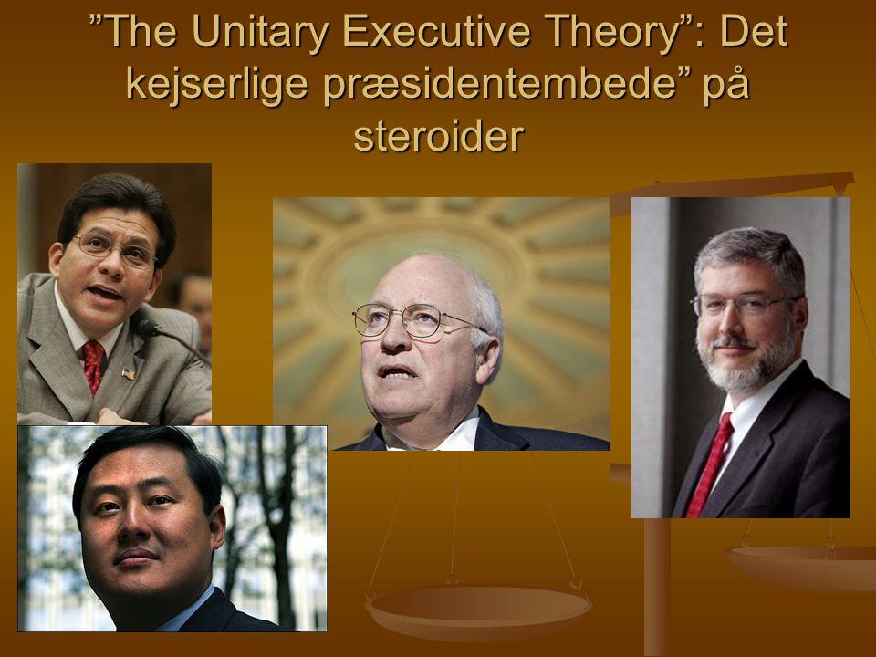 The Unitary Executive Theory : Det kejserlige præsidentembede på steroider