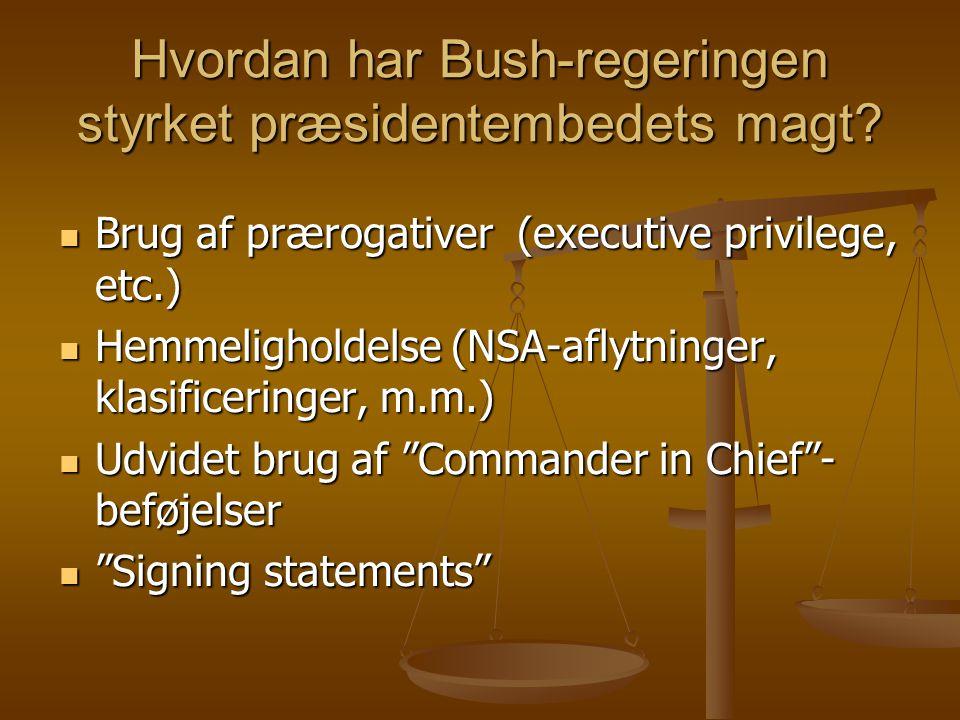 Hvordan har Bush-regeringen styrket præsidentembedets magt.
