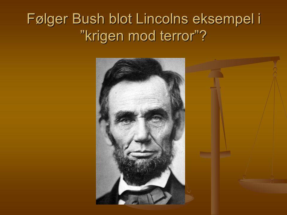 Følger Bush blot Lincolns eksempel i krigen mod terror