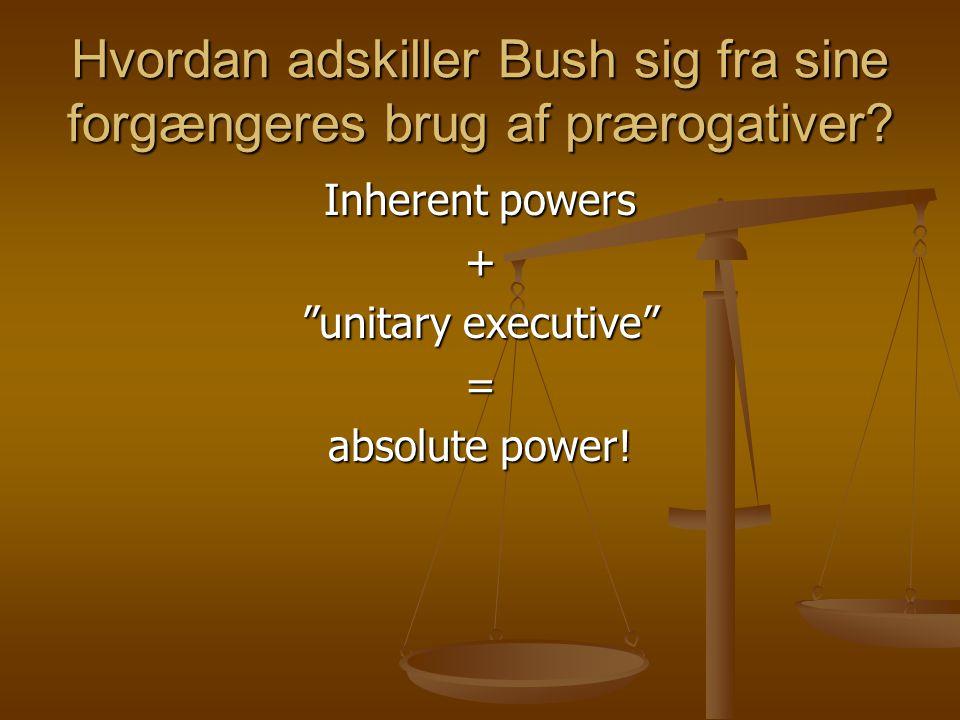Hvordan adskiller Bush sig fra sine forgængeres brug af prærogativer.