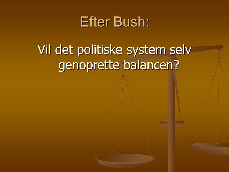 Efter Bush: Vil det politiske system selv genoprette balancen