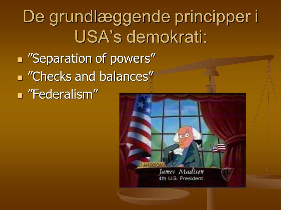 De grundlæggende principper i USA's demokrati: Separation of powers Separation of powers Checks and balances Checks and balances Federalism Federalism